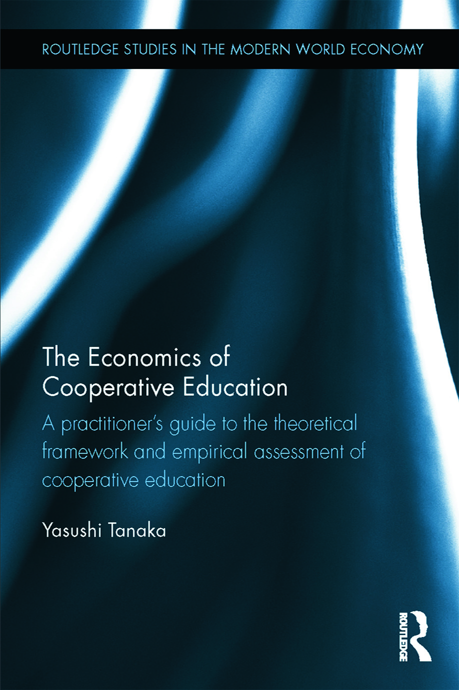 The Economics of Cooperative Education: A practitioner's guide to the theoretical framework and empirical assessment of cooperative education book cover