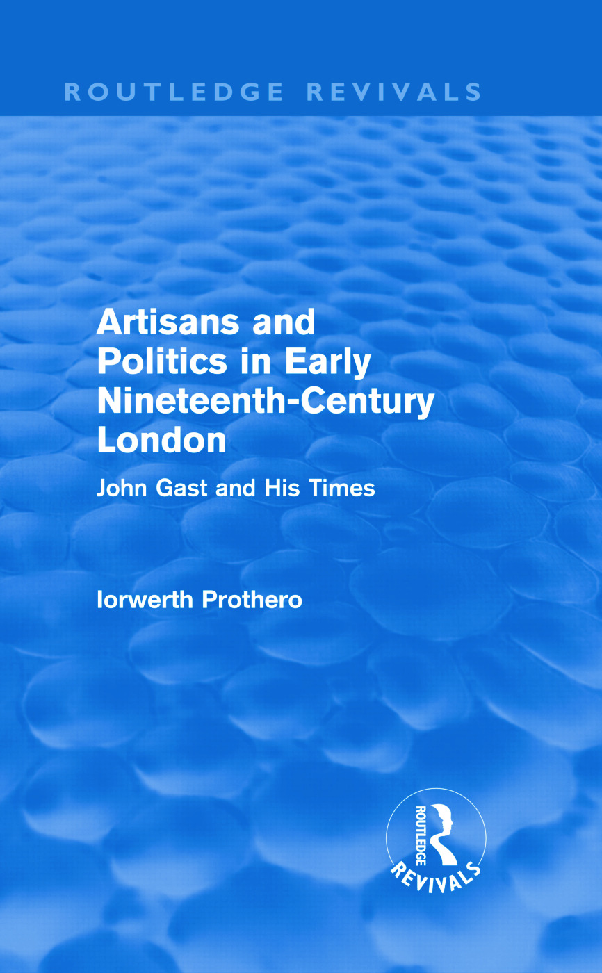 Artisans and Politics in Early Nineteenth-Century London (Routledge Revivals): John Gast and his Times (Hardback) book cover
