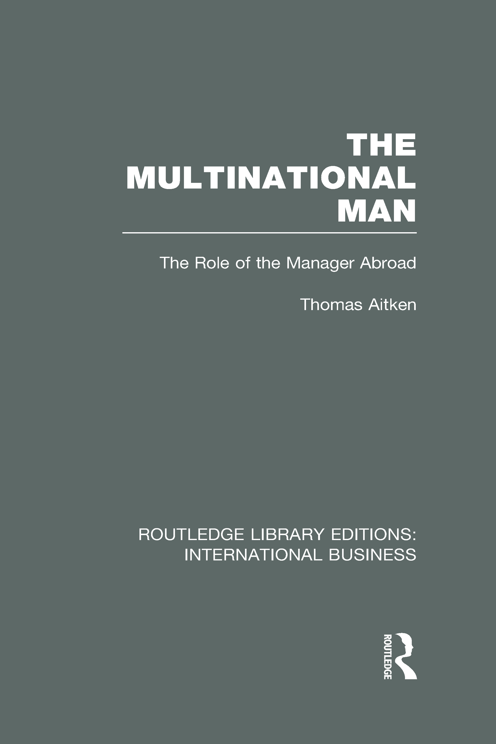 The Multinational Man (RLE International Business): The Role of the Manager Abroad (Hardback) book cover