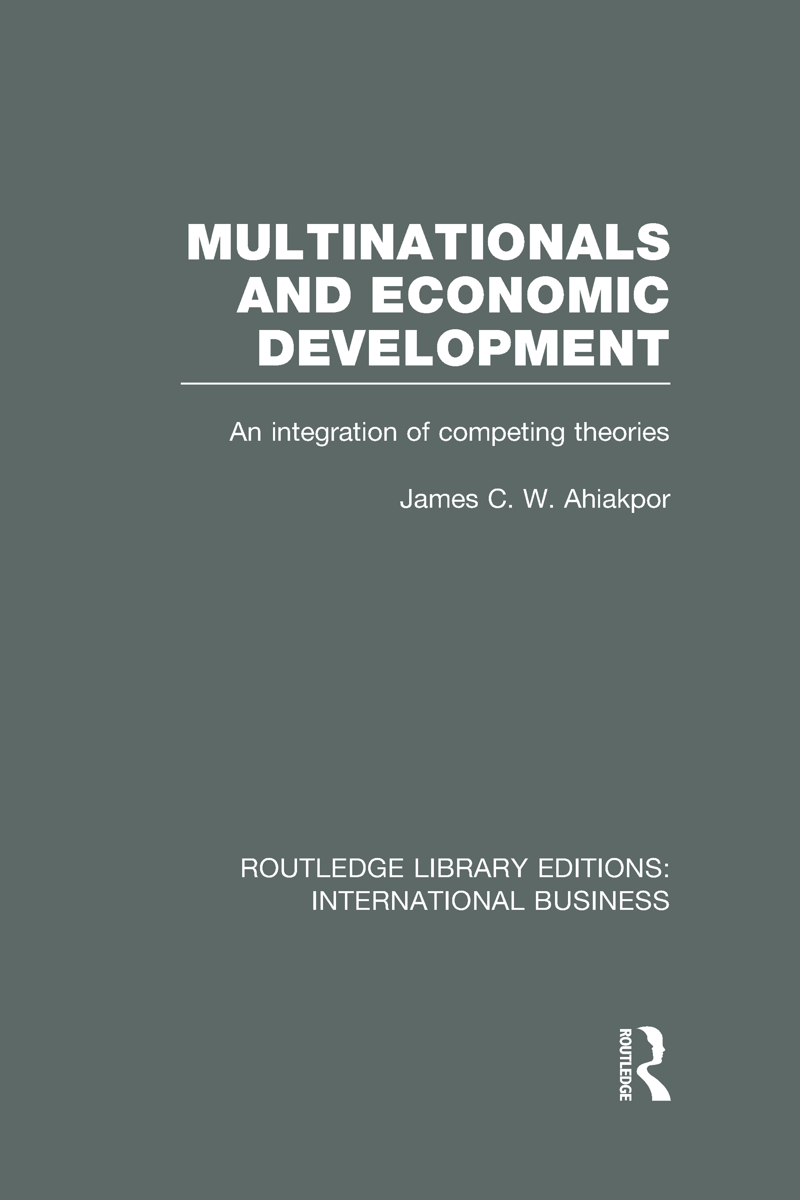 Multinationals and Economic Development (RLE International Business): An Integration of Competing Theories (Hardback) book cover