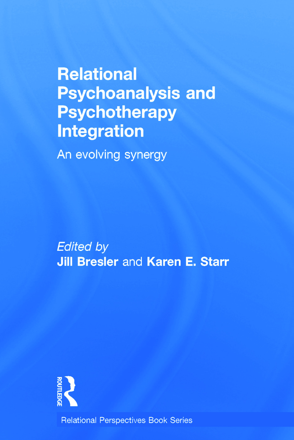 Relational Psychoanalysis and Psychotherapy Integration: An evolving synergy, 1st Edition (Hardback) book cover