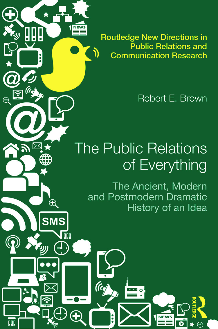 The Public Relations of Everything: The Ancient, Modern and Postmodern Dramatic History of an Idea book cover