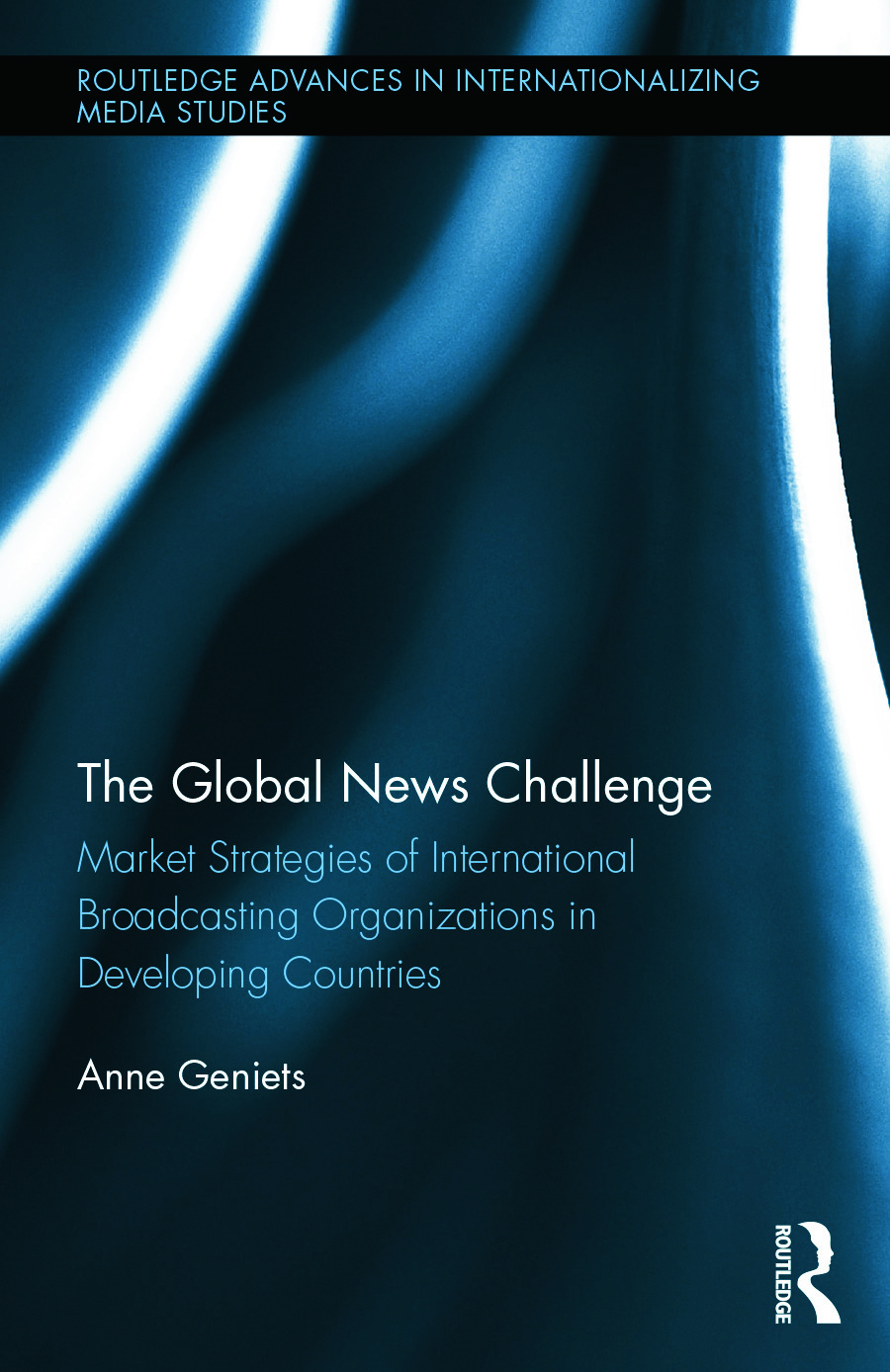 The Global News Challenge: Market Strategies of International Broadcasting Organizations in Developing Countries (Hardback) book cover