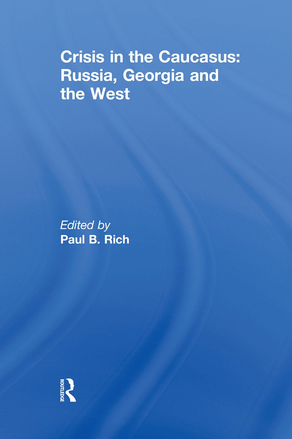 Crisis in the Caucasus: Russia, Georgia and the West: 1st Edition (Paperback) book cover