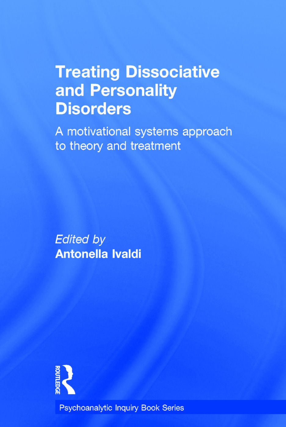 Treating Dissociative and Personality Disorders: A Motivational Systems Approach to Theory and Treatment book cover