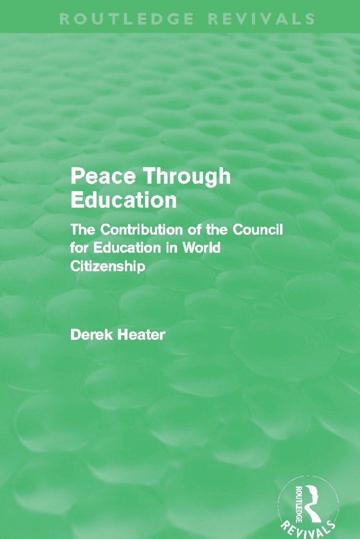 Peace Through Education (Routledge Revivals): The Contribution of the Council for Education in World Citizenship book cover