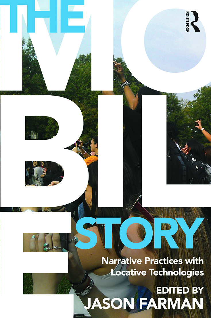 The Mobile Story: Narrative Practices with Locative Technologies (Hardback) book cover
