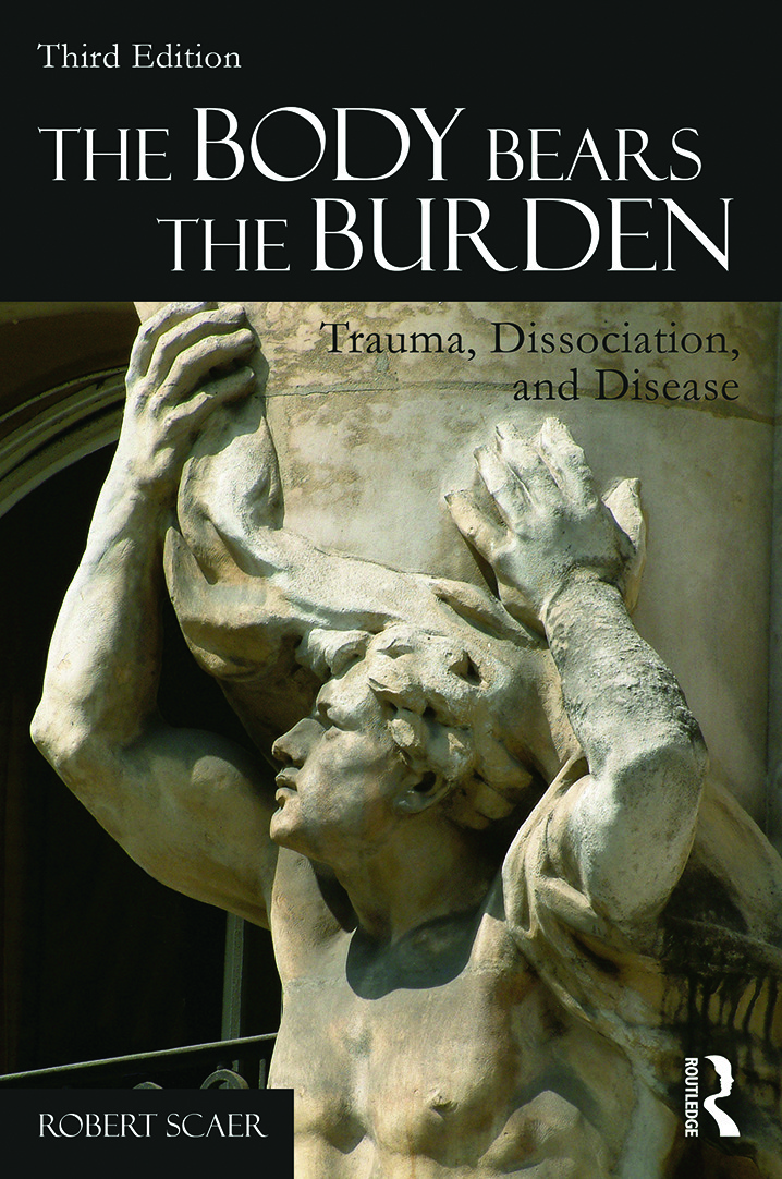 The Body Bears the Burden: Trauma, Dissociation, and Disease, 3rd Edition (Paperback) book cover