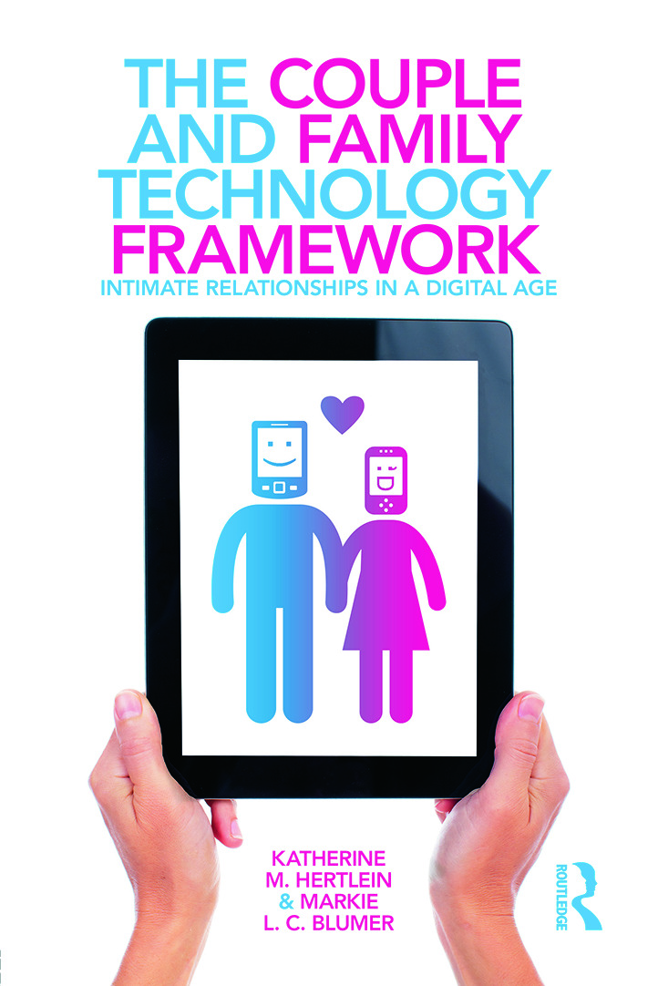 The Couple and Family Technology Framework: Intimate Relationships in a Digital Age, 1st Edition (e-Book) book cover