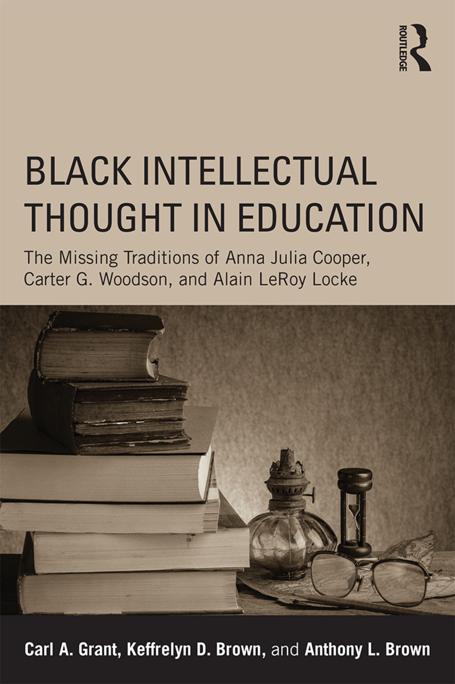 Black Intellectual Thought in Education: The Missing Traditions of Anna Julia Cooper, Carter G. Woodson, and Alain LeRoy Locke (Paperback) book cover