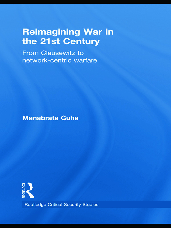 Reimagining War in the 21st Century: From Clausewitz to Network-Centric Warfare (Paperback) book cover