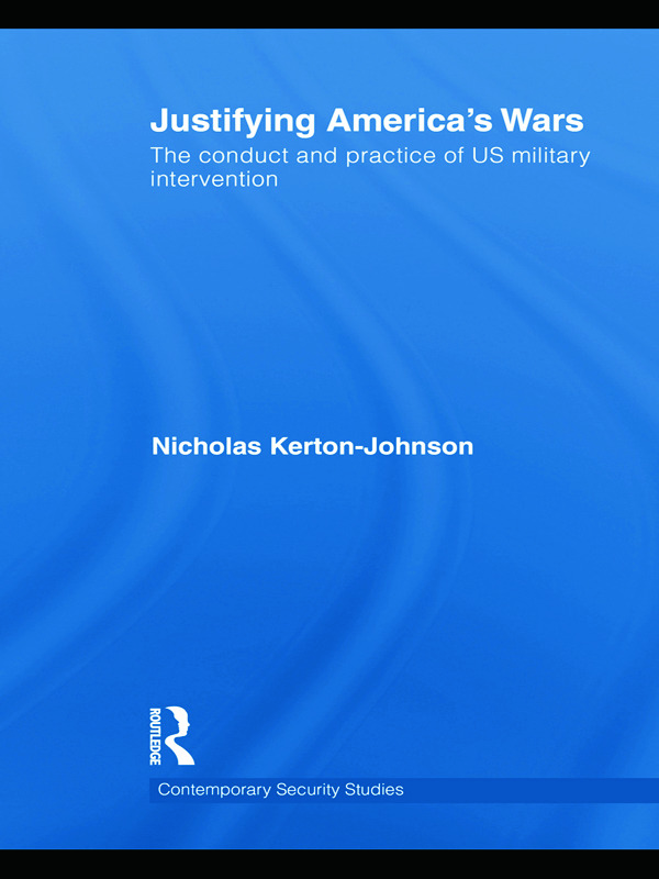Justifying America's Wars: The Conduct and Practice of US Military Intervention book cover
