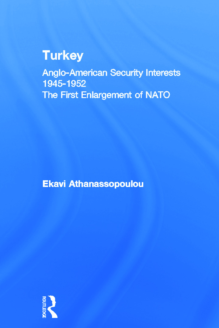 Turkey - Anglo-American Security Interests, 1945-1952: The First Enlargement of NATO (Paperback) book cover