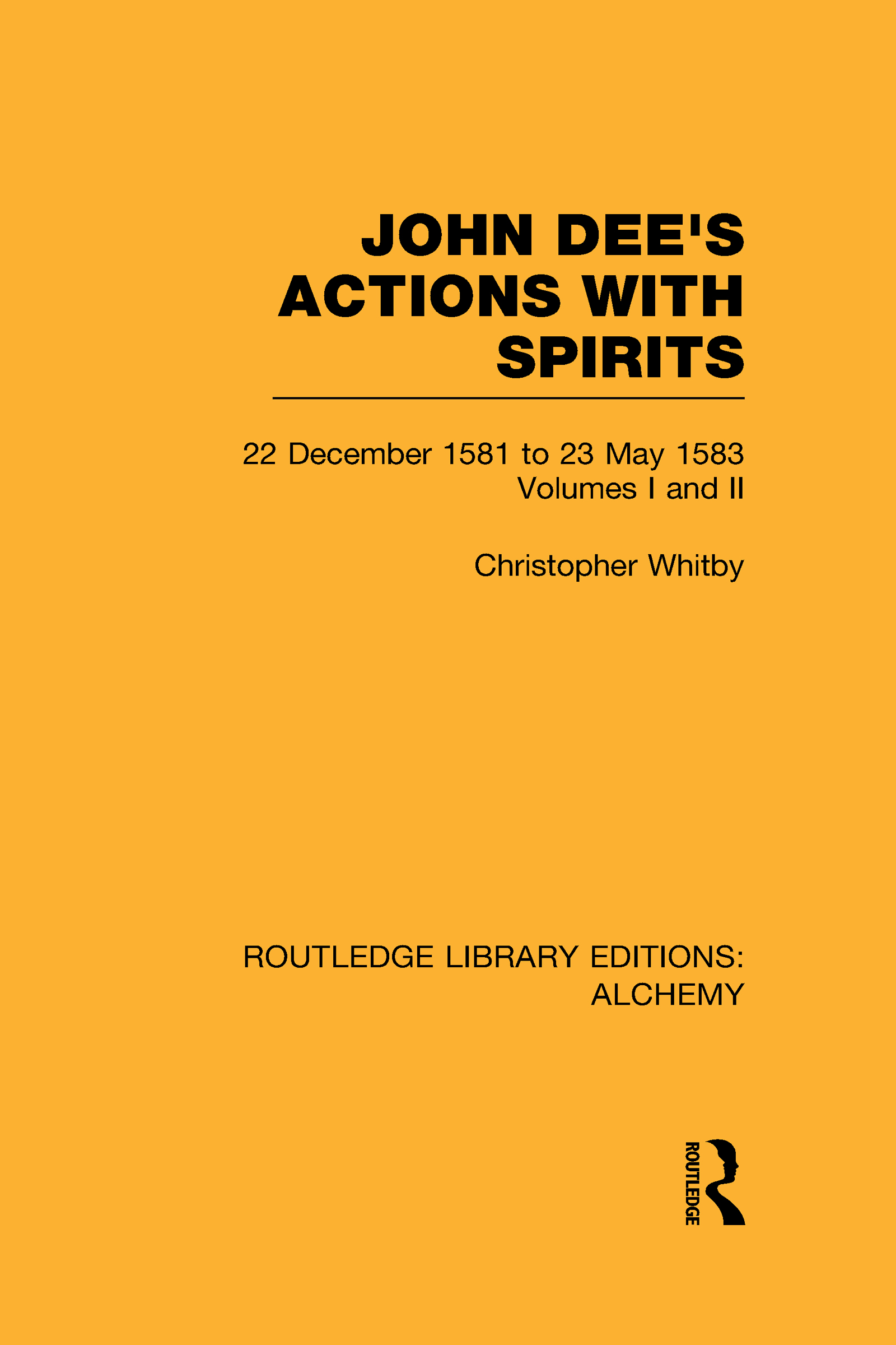 John Dee's Actions with Spirits (Volumes 1 and 2): 22 December 1581 to 23 May 1583 (Hardback) book cover