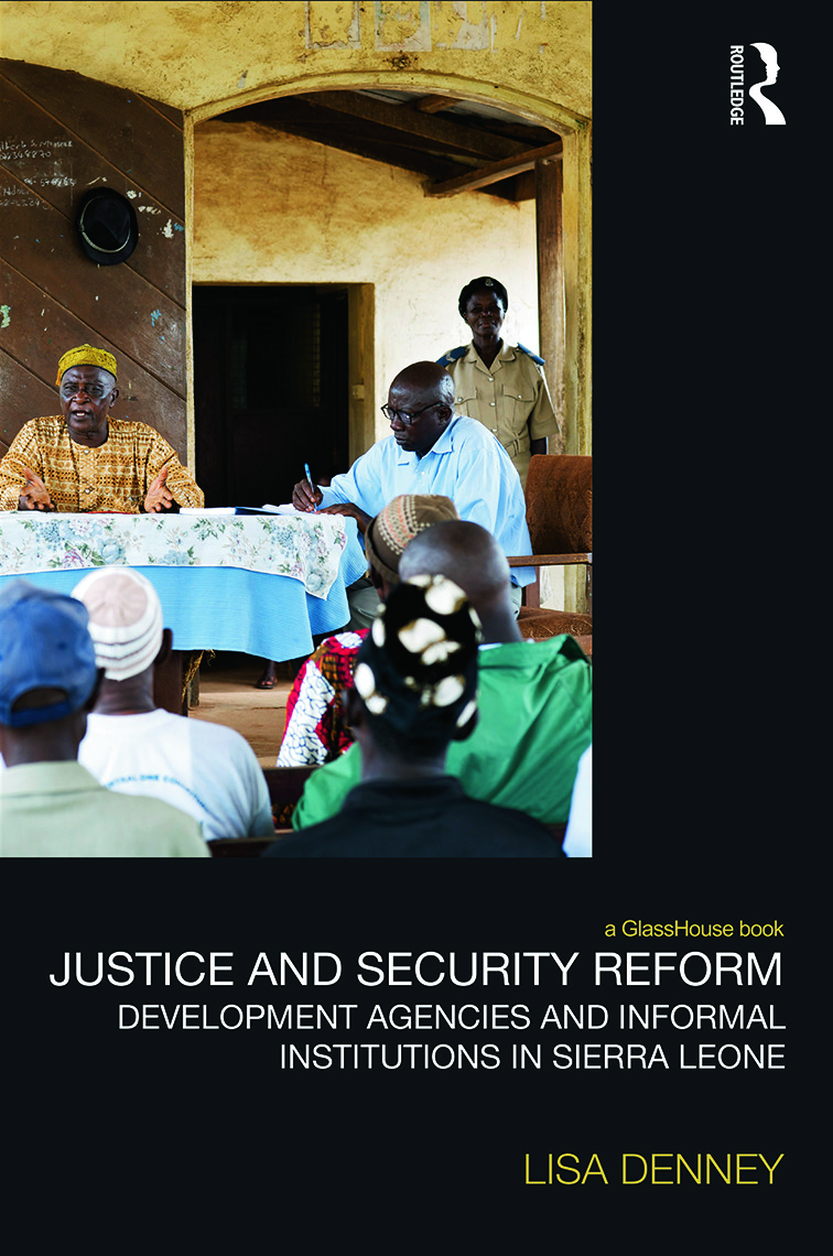 Justice and Security Reform: Development Agencies and Informal Institutions in Sierra Leone (Hardback) book cover