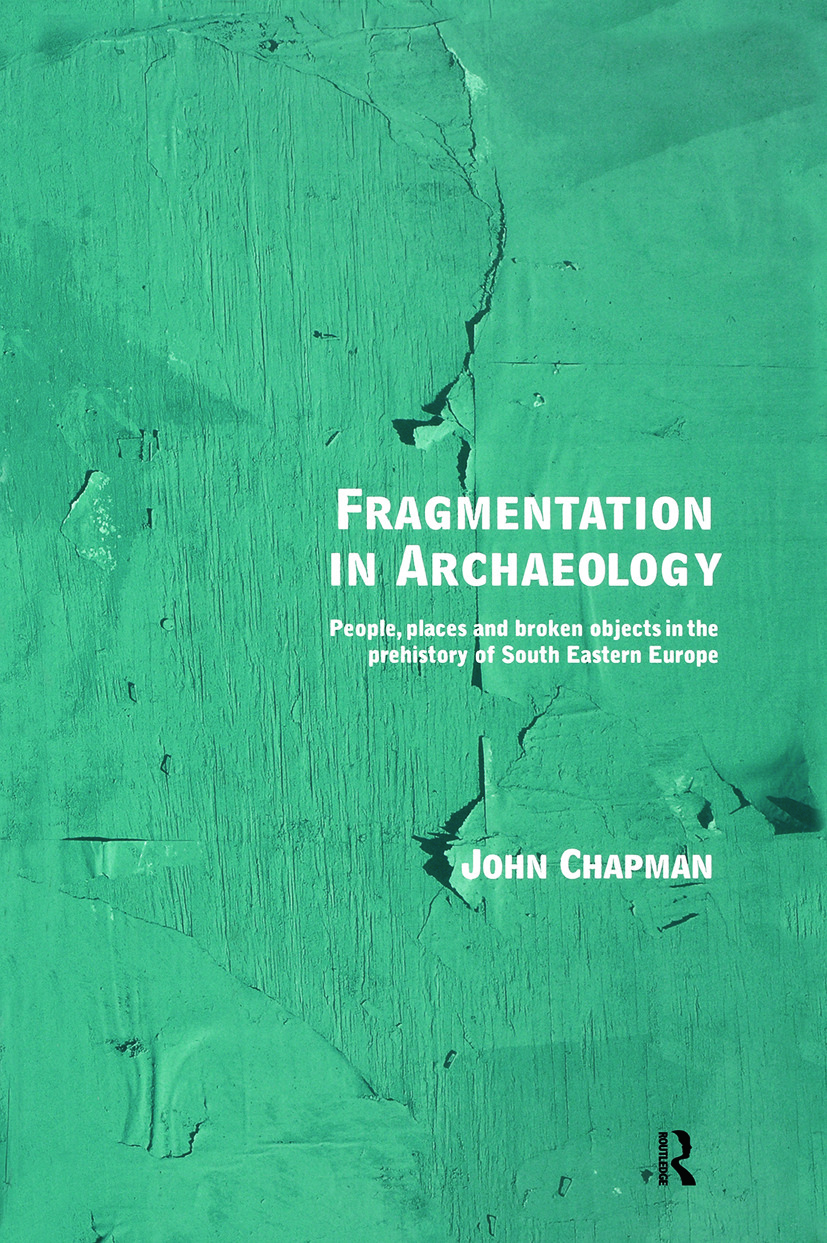 Fragmentation in Archaeology: People, Places and Broken Objects in the Prehistory of South Eastern Europe, 1st Edition (Paperback) book cover