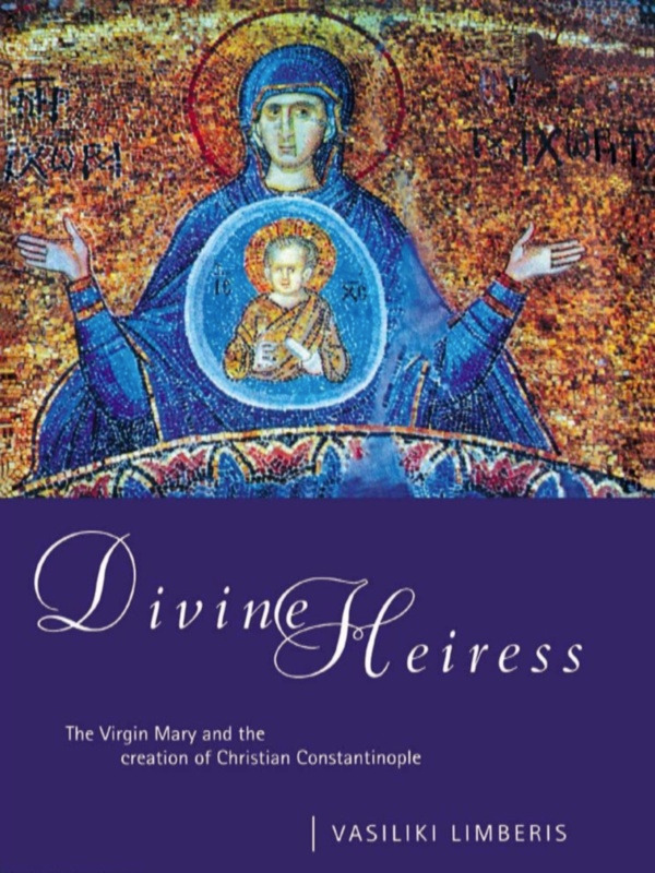 Divine Heiress: The Virgin Mary and the Making of Christian Constantinople (Paperback) book cover