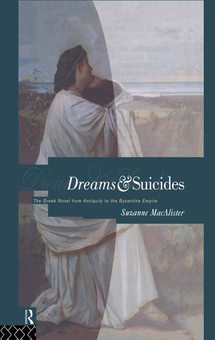 Dreams and Suicides: The Greek Novel from Antiquity to the Byzantine Empire (Paperback) book cover