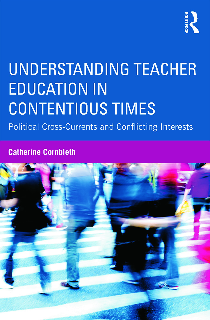 Understanding Teacher Education in Contentious Times