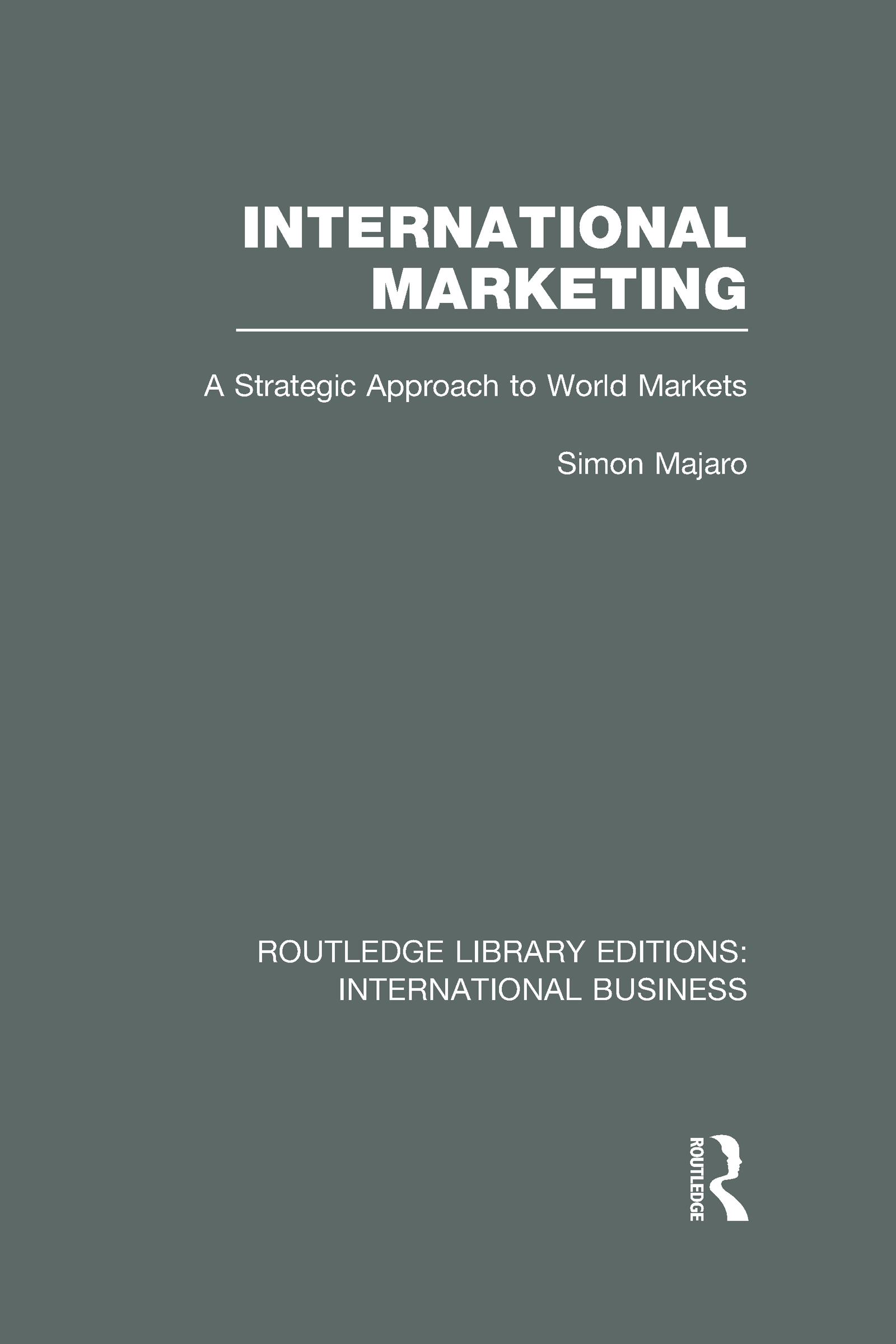 International Marketing (RLE International Business): A Strategic Approach to World Markets (Hardback) book cover