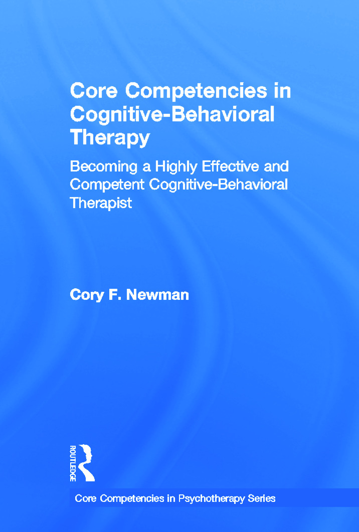 Core Competencies in Cognitive-Behavioral Therapy: Becoming a Highly Effective and Competent Cognitive-Behavioral Therapist book cover