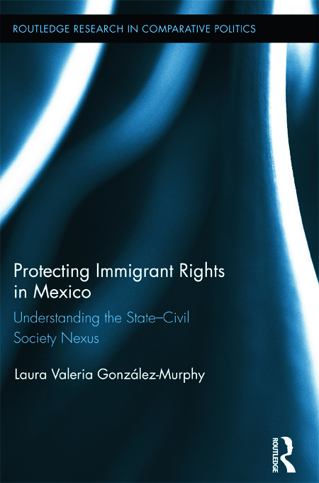 Protecting Immigrant Rights in Mexico: Understanding the State-Civil Society Nexus (Hardback) book cover
