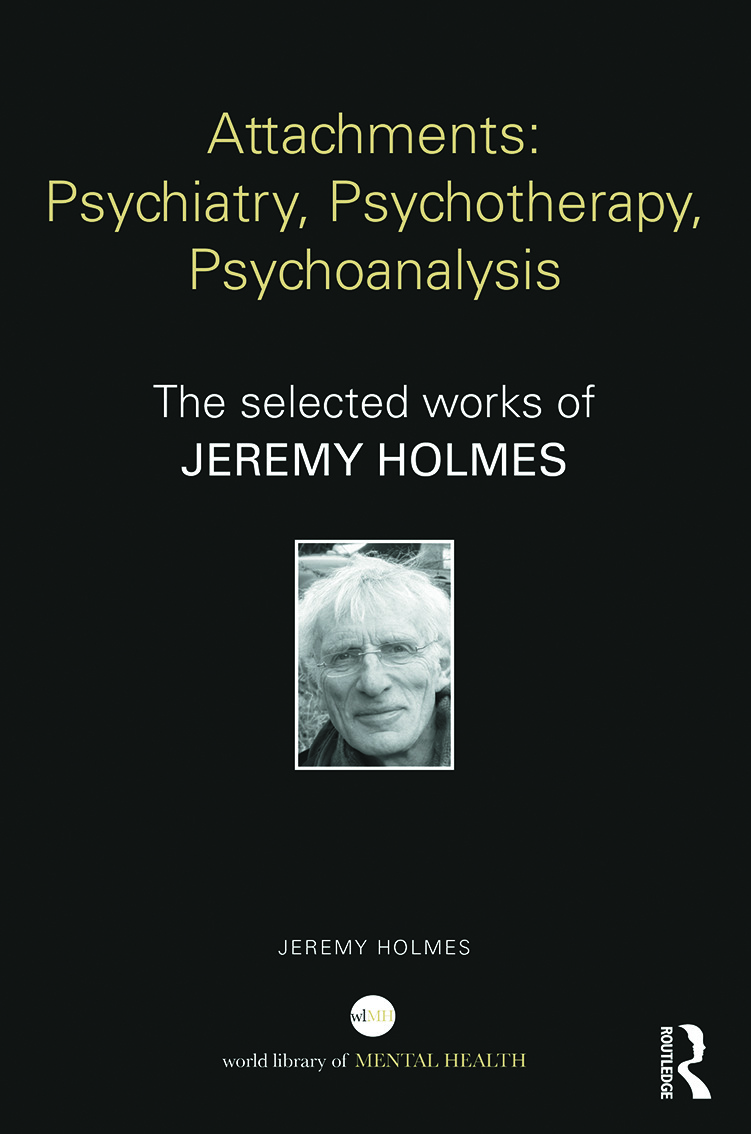 Attachments: Psychiatry, Psychotherapy, Psychoanalysis: The selected works of Jeremy Holmes (Hardback) book cover