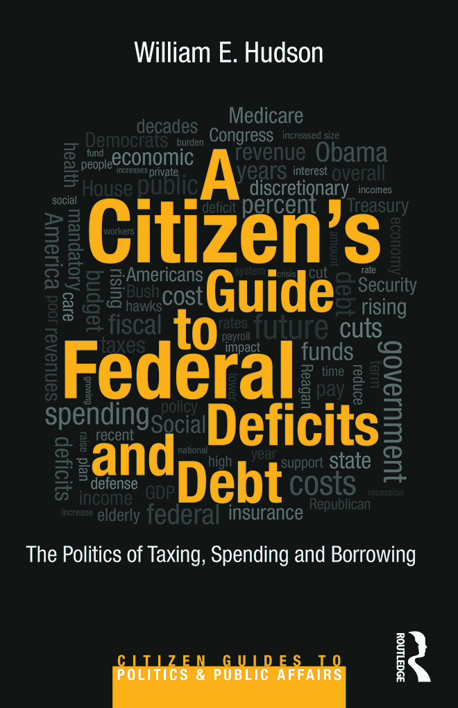 A Citizen's Guide to Deficits and Debt: The Politics of Taxing, Spending, and Borrowing (Paperback) book cover