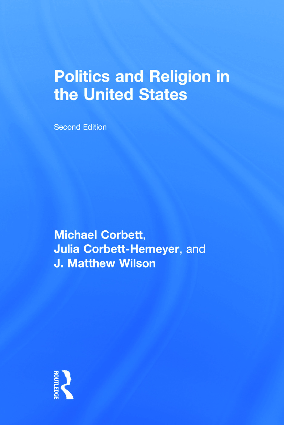 Politics and Religion in the United States: 2nd Edition (Hardback) book cover