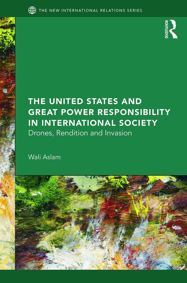 The United States and Great Power Responsibility in International Society: Drones, Rendition and Invasion (Hardback) book cover
