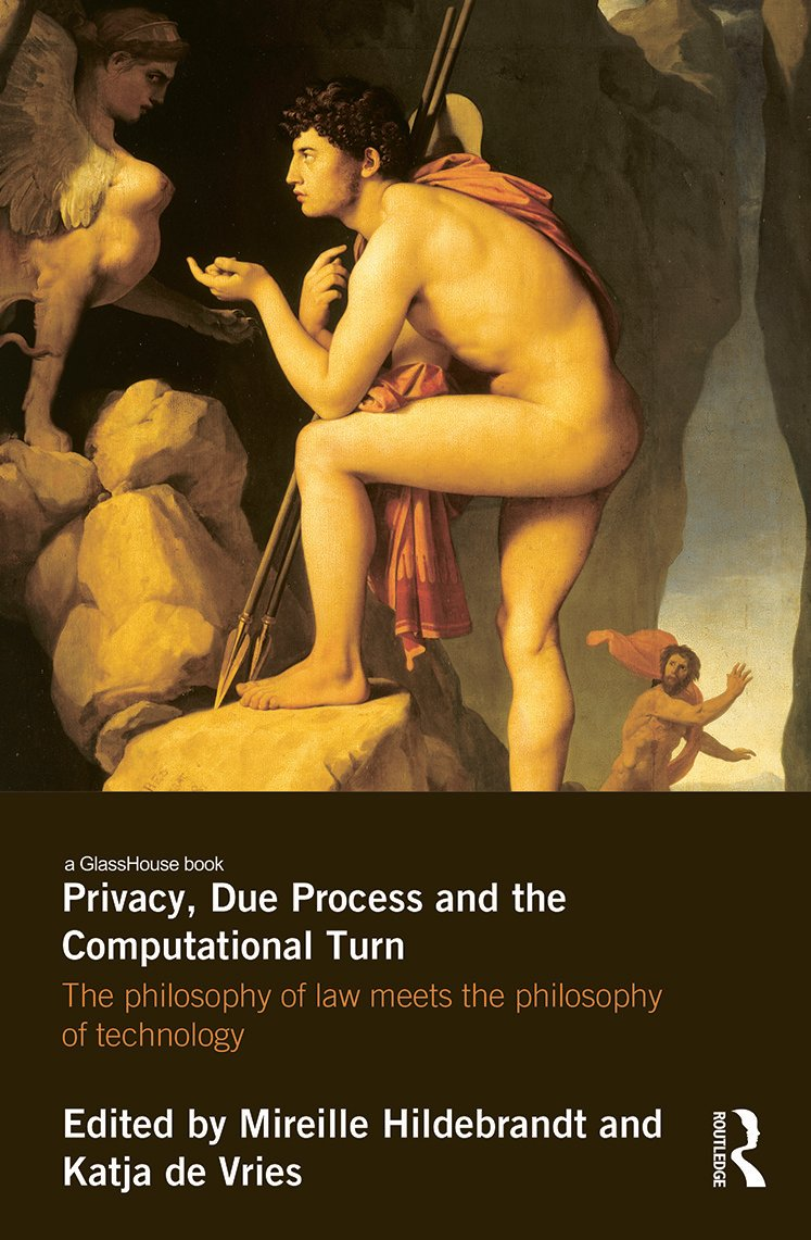 Privacy, Due Process and the Computational Turn: The Philosophy of Law Meets the Philosophy of Technology (Hardback) book cover