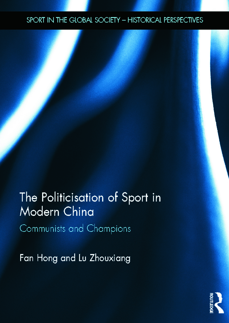 The Politicisation of Sport in Modern China: Communists and Champions (Hardback) book cover
