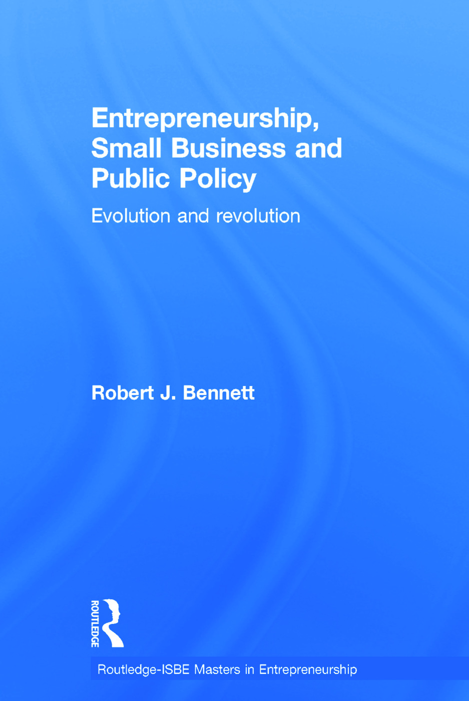 Entrepreneurship, Small Business and Public Policy: Evolution and revolution book cover