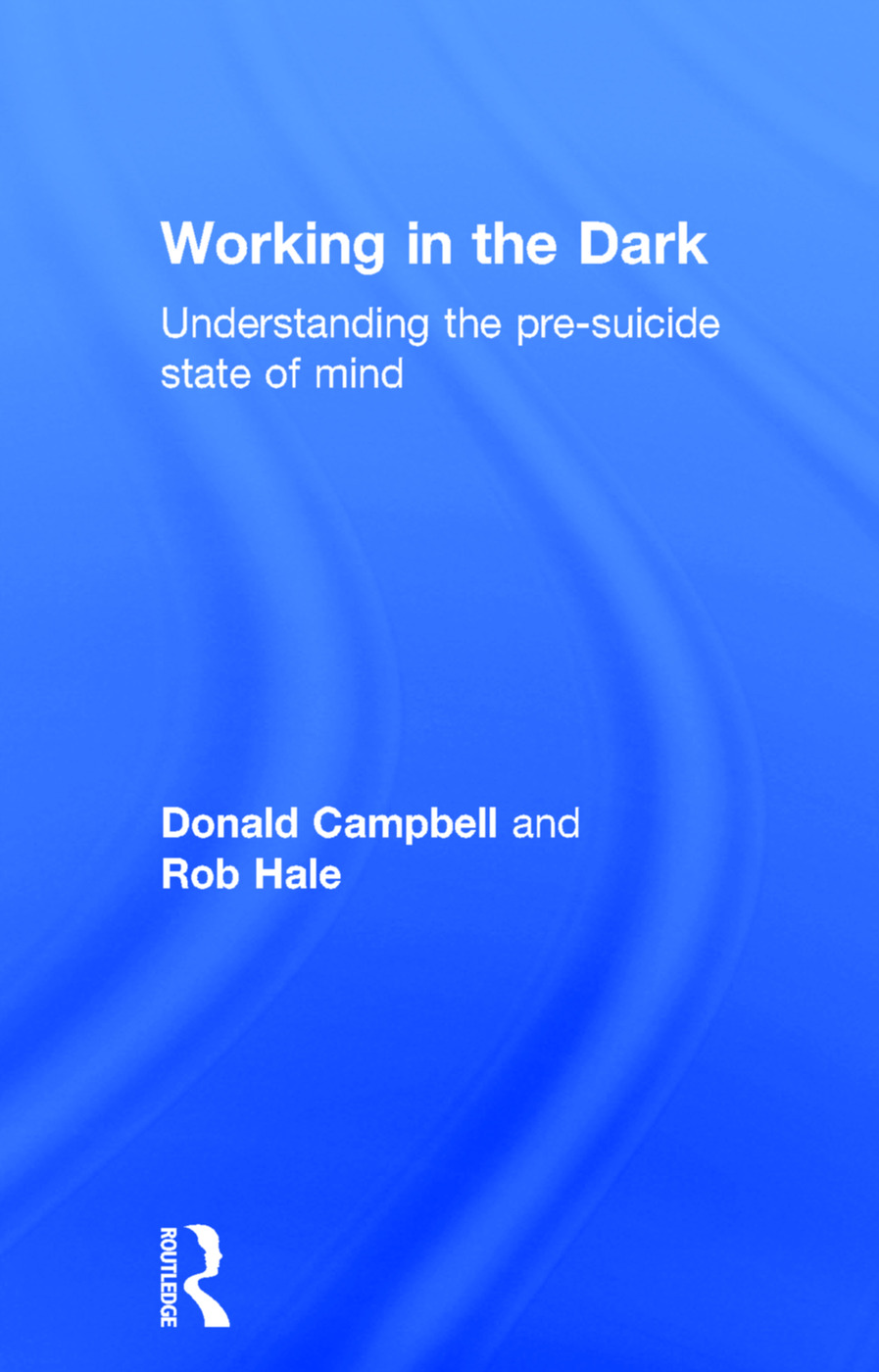 Working in the Dark: Understanding the pre-suicide state of mind, 1st Edition (Hardback) book cover