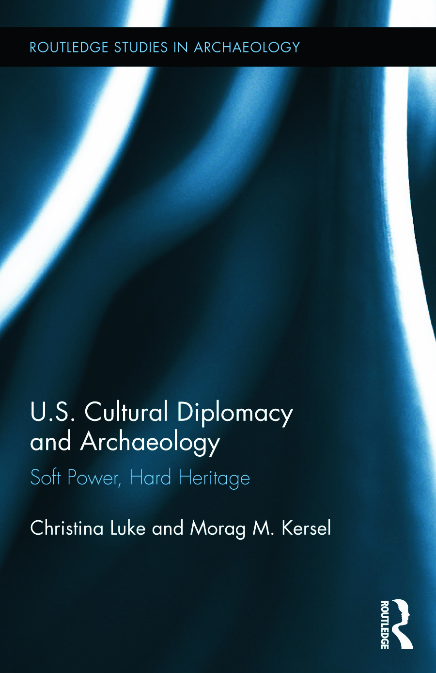 US Cultural Diplomacy and Archaeology: Soft Power, Hard Heritage (Hardback) book cover