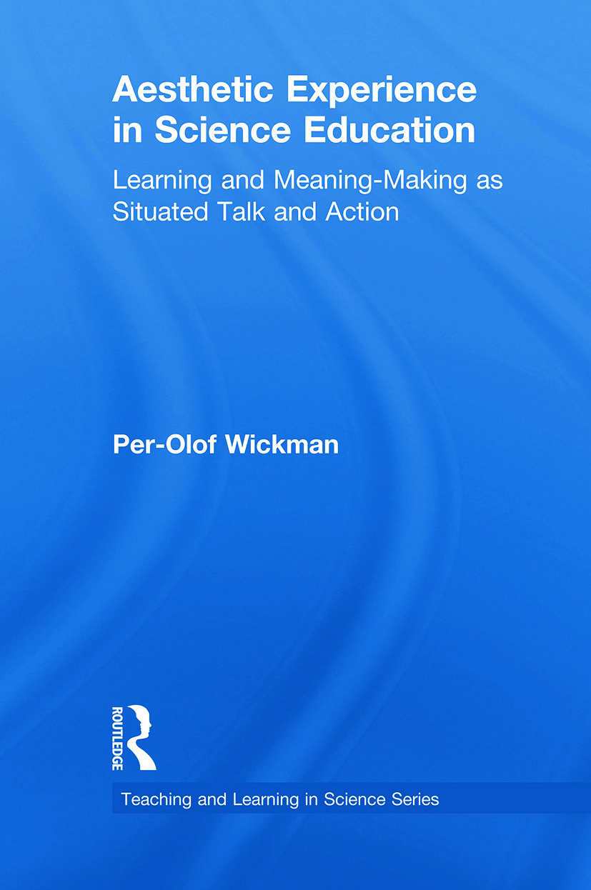 Aesthetic Experience in Science Education: Learning and Meaning-Making as Situated Talk and Action book cover