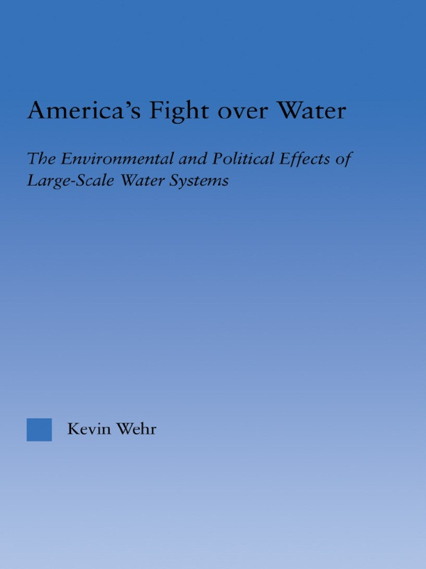 America's Fight Over Water: The Environmental and Political Effects of Large-Scale Water Systems, 1st Edition (Paperback) book cover