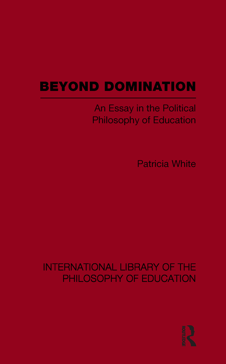 Beyond Domination (International Library of the Philosophy of Education Volume 23)