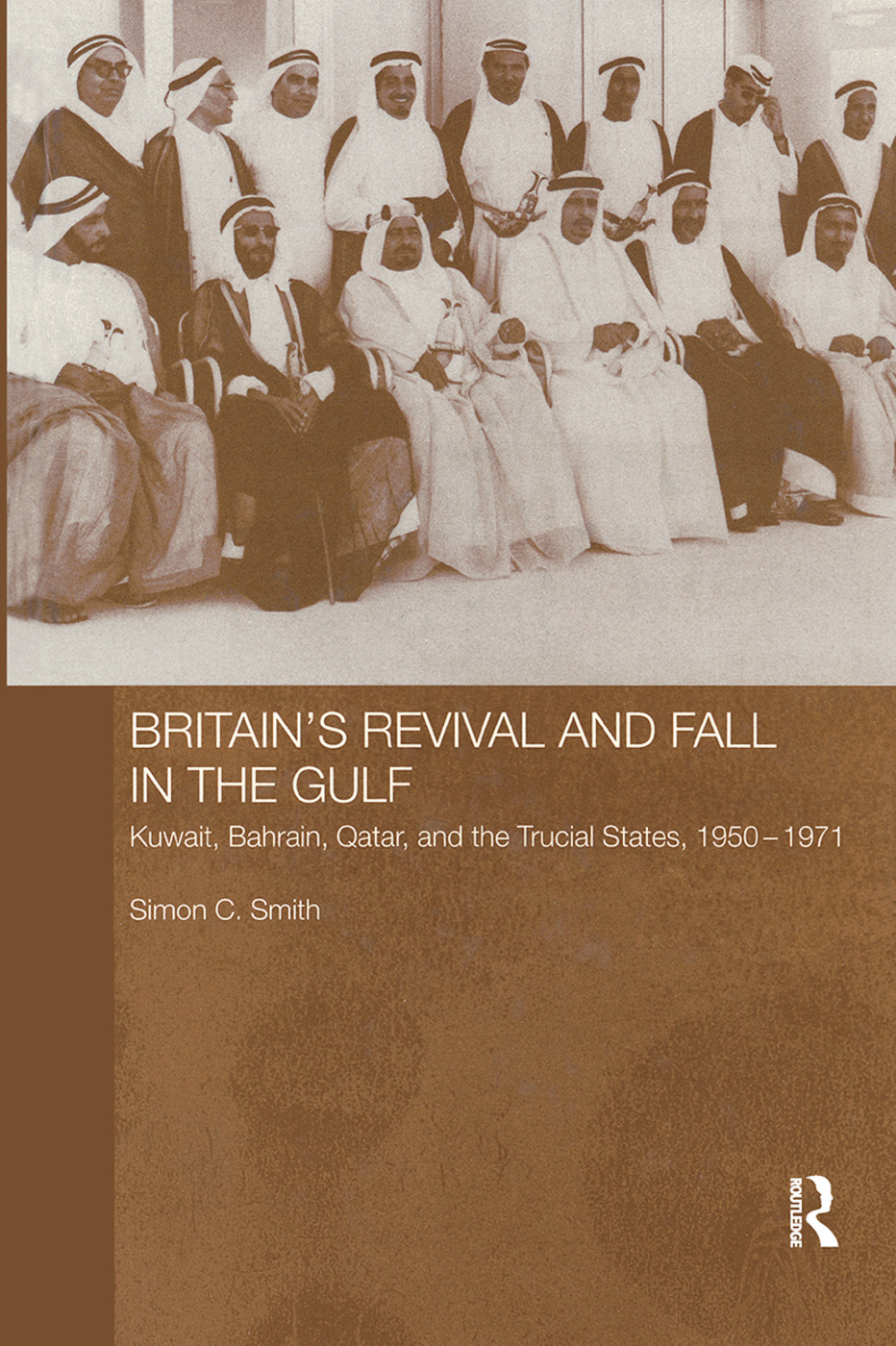 Britain's Revival and Fall in the Gulf: Kuwait, Bahrain, Qatar, and the Trucial States, 1950-71 (Paperback) book cover