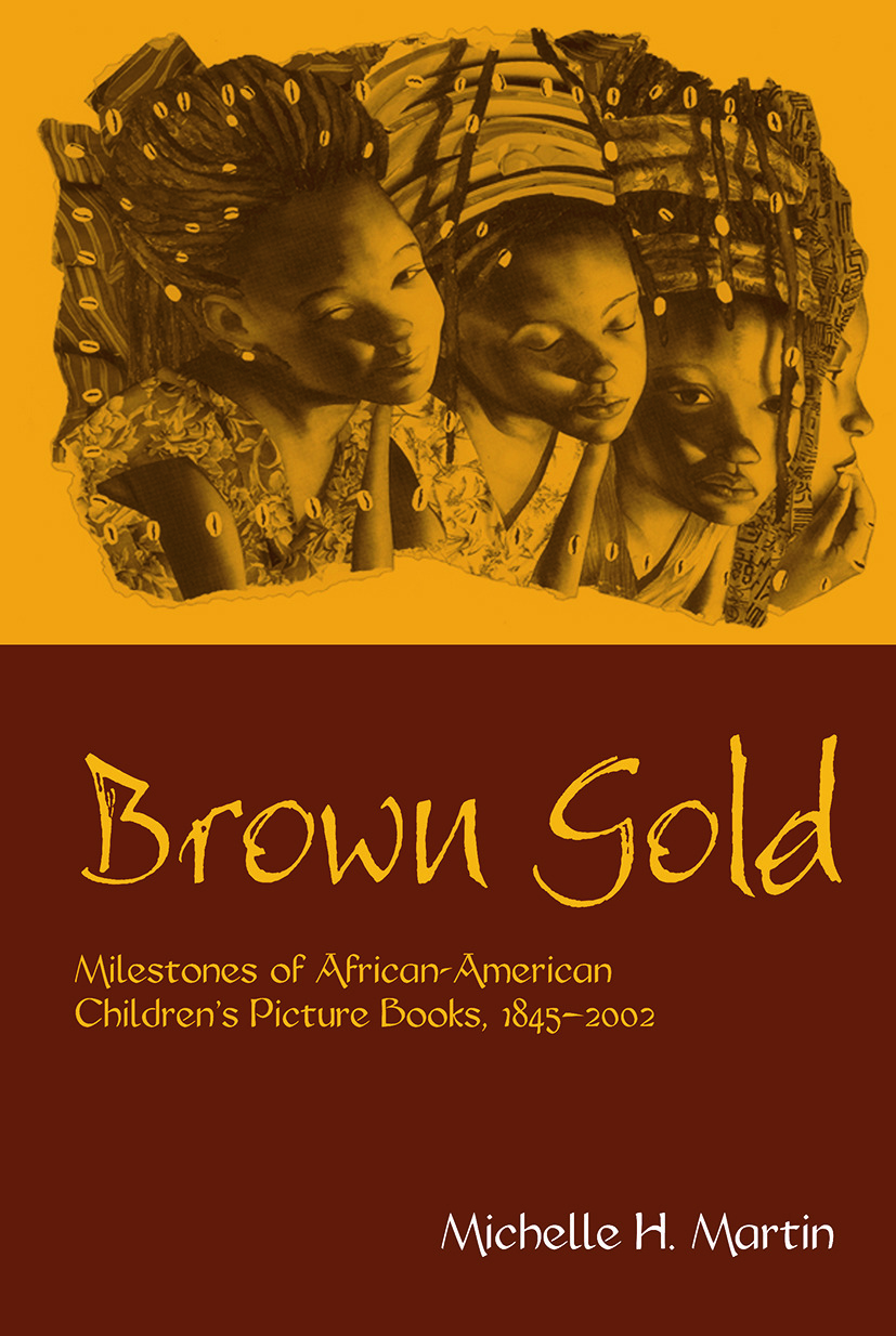 Brown Gold: Milestones of African American Children's Picture Books, 1845-2002 (Paperback) book cover