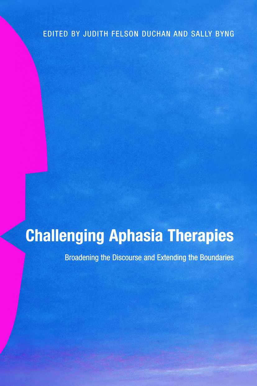 Challenging Aphasia Therapies: Broadening the Discourse and Extending the Boundaries (Paperback) book cover