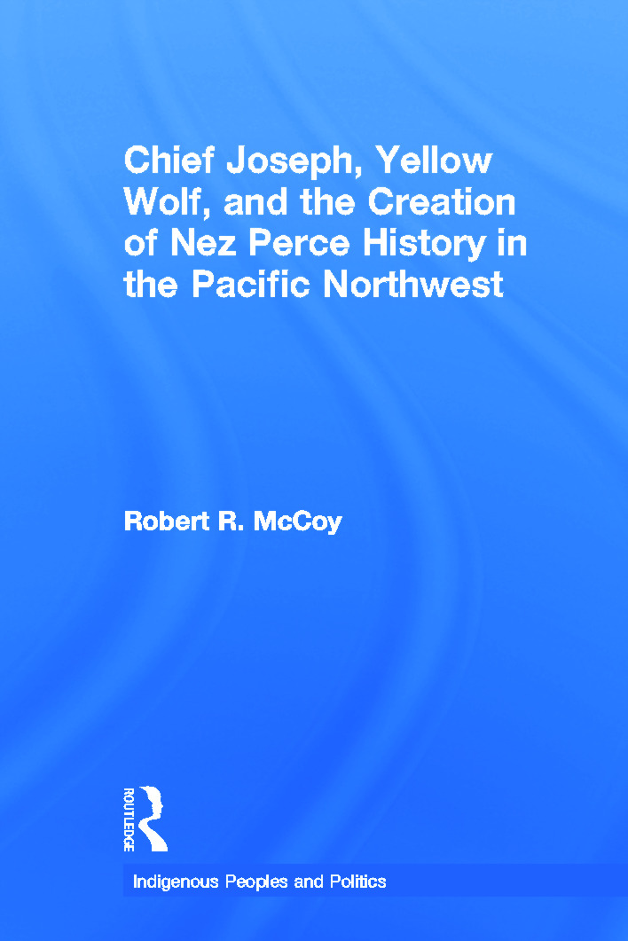 Chief Joseph, Yellow Wolf and the Creation of Nez Perce History in the Pacific Northwest (Paperback) book cover