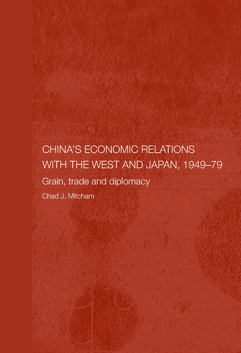 China's Economic Relations with the West and Japan, 1949-1979: Grain, Trade and Diplomacy book cover