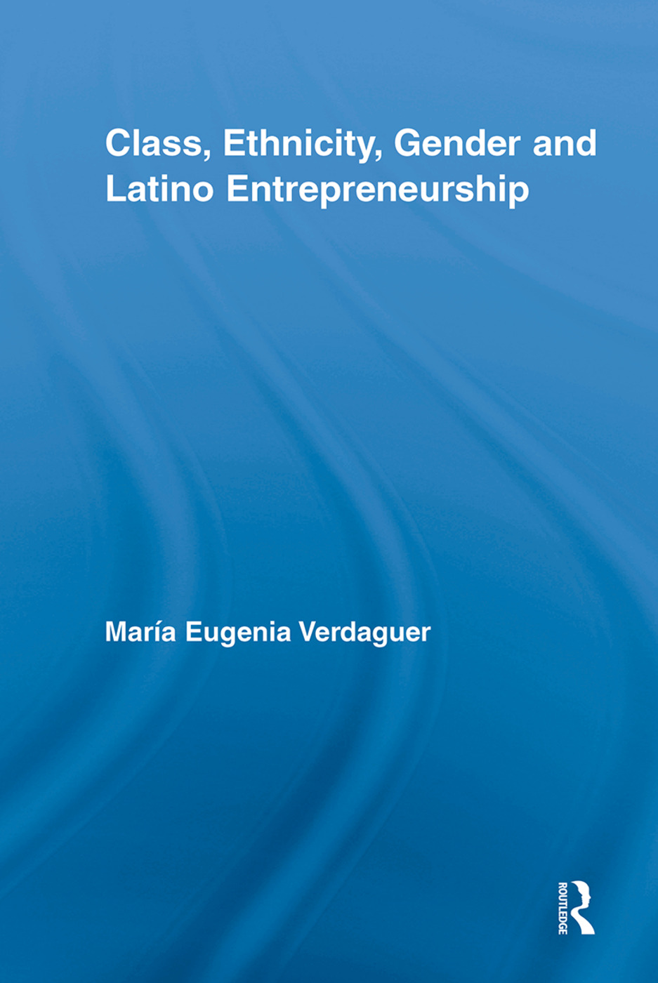 Class, Ethnicity, Gender and Latino Entrepreneurship book cover