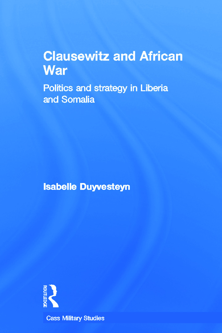 Clausewitz and African War: Politics and Strategy in Liberia and Somalia (Paperback) book cover