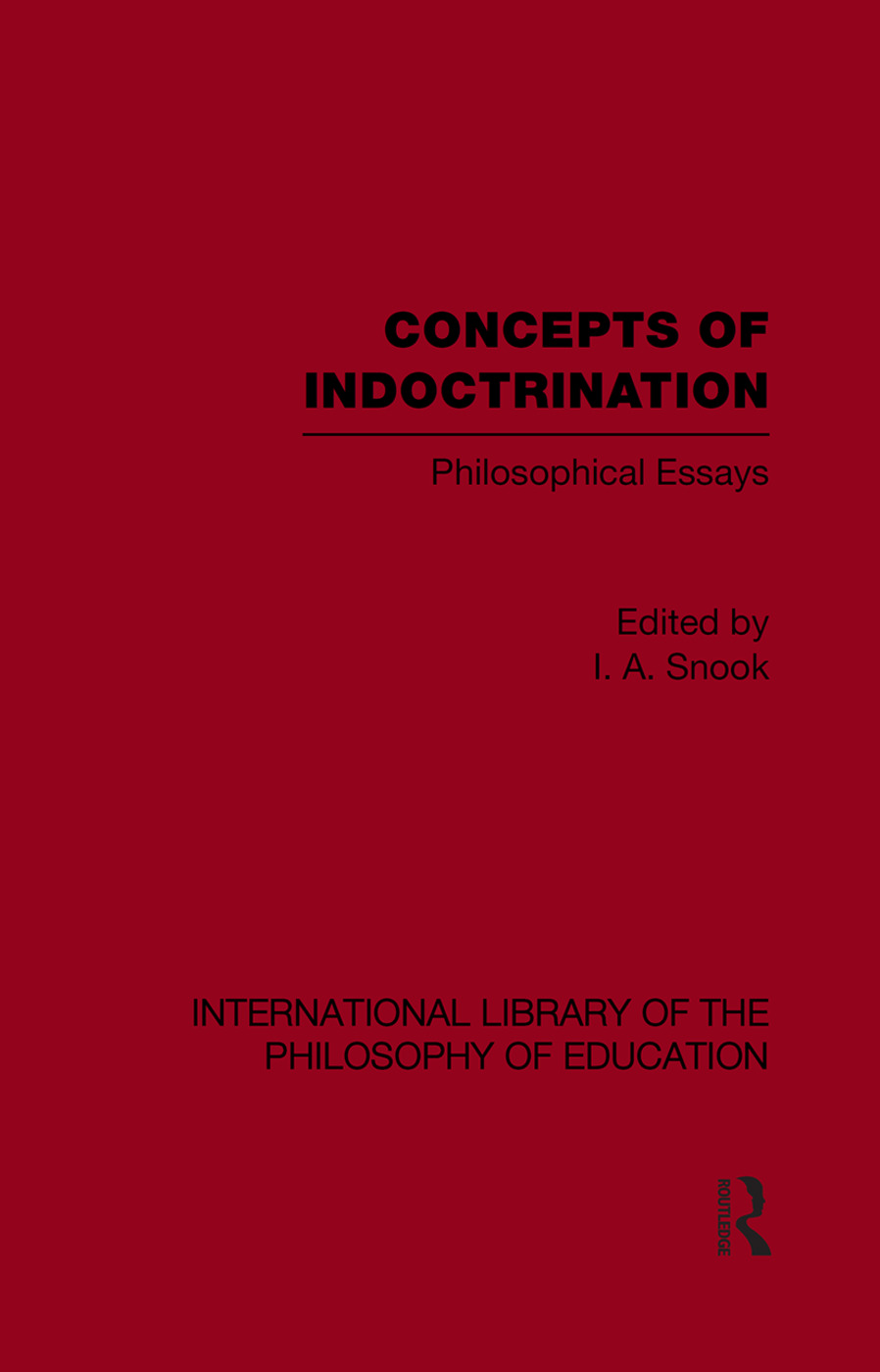 Concepts of Indoctrination (International Library of the Philosophy of Education Volume 20): Philosophical Essays (Paperback) book cover