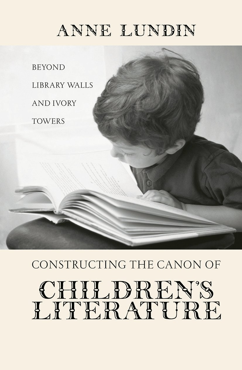 Constructing the Canon of Children's Literature: Beyond Library Walls and Ivory Towers (Paperback) book cover