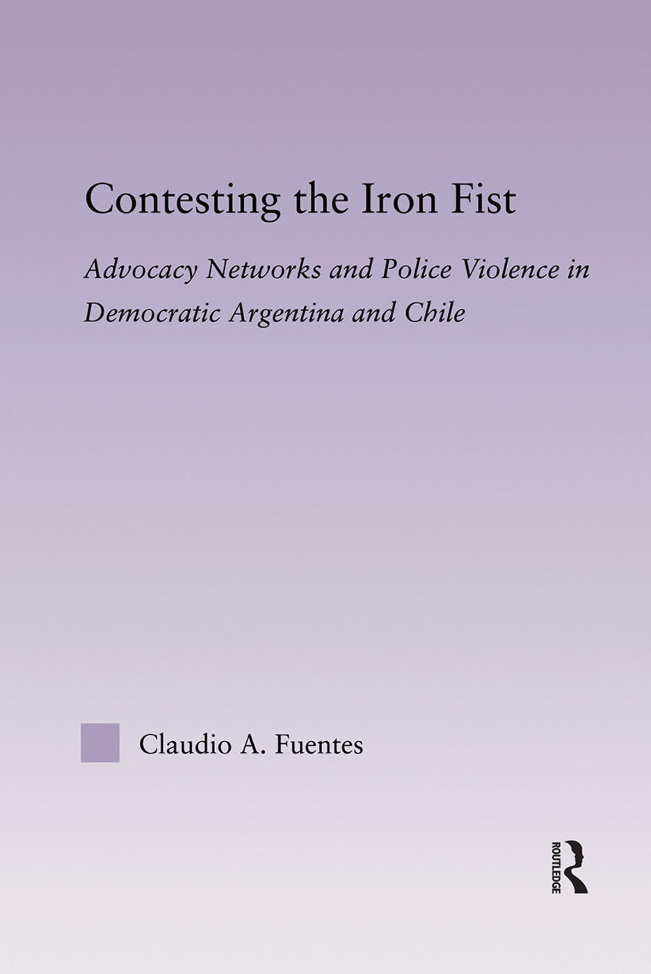 Contesting the Iron Fist: Advocacy Networks and Police Violence in Democratic Argentina and Chile (Paperback) book cover