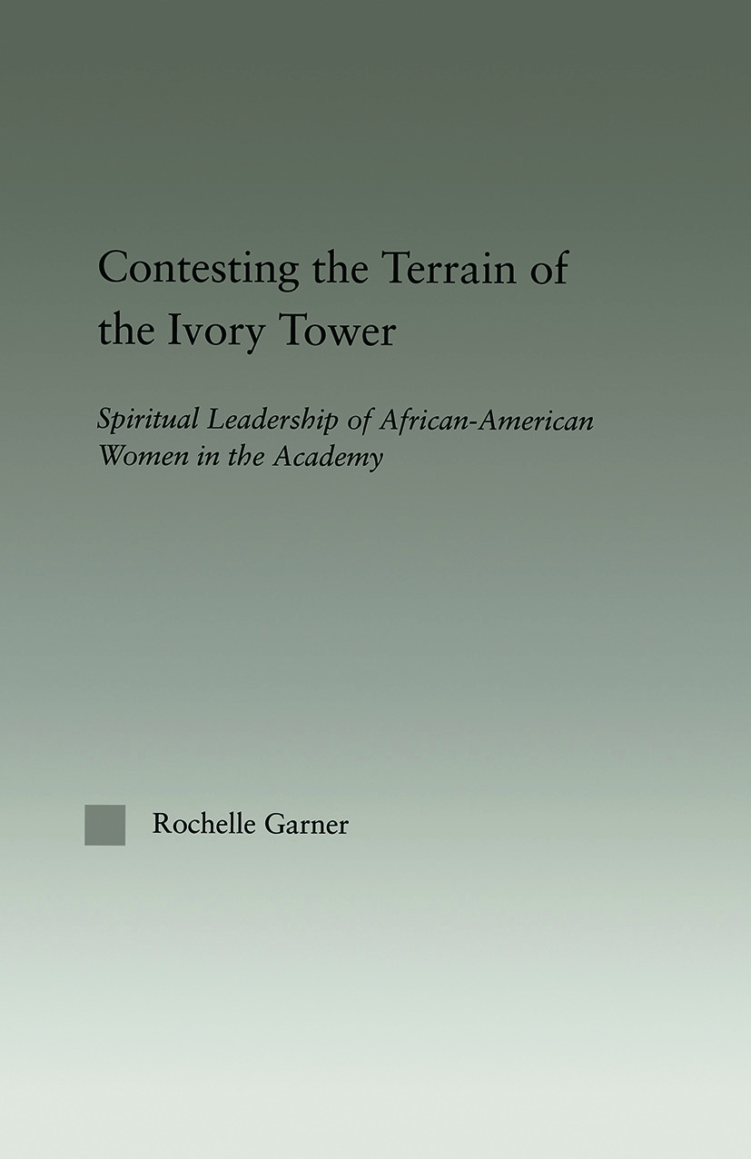Contesting the Terrain of the Ivory Tower: Spiritual Leadership of African American Women in the Academy (Paperback) book cover