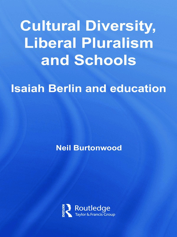 Cultural Diversity, Liberal Pluralism and Schools: Isaiah Berlin and Education (Paperback) book cover